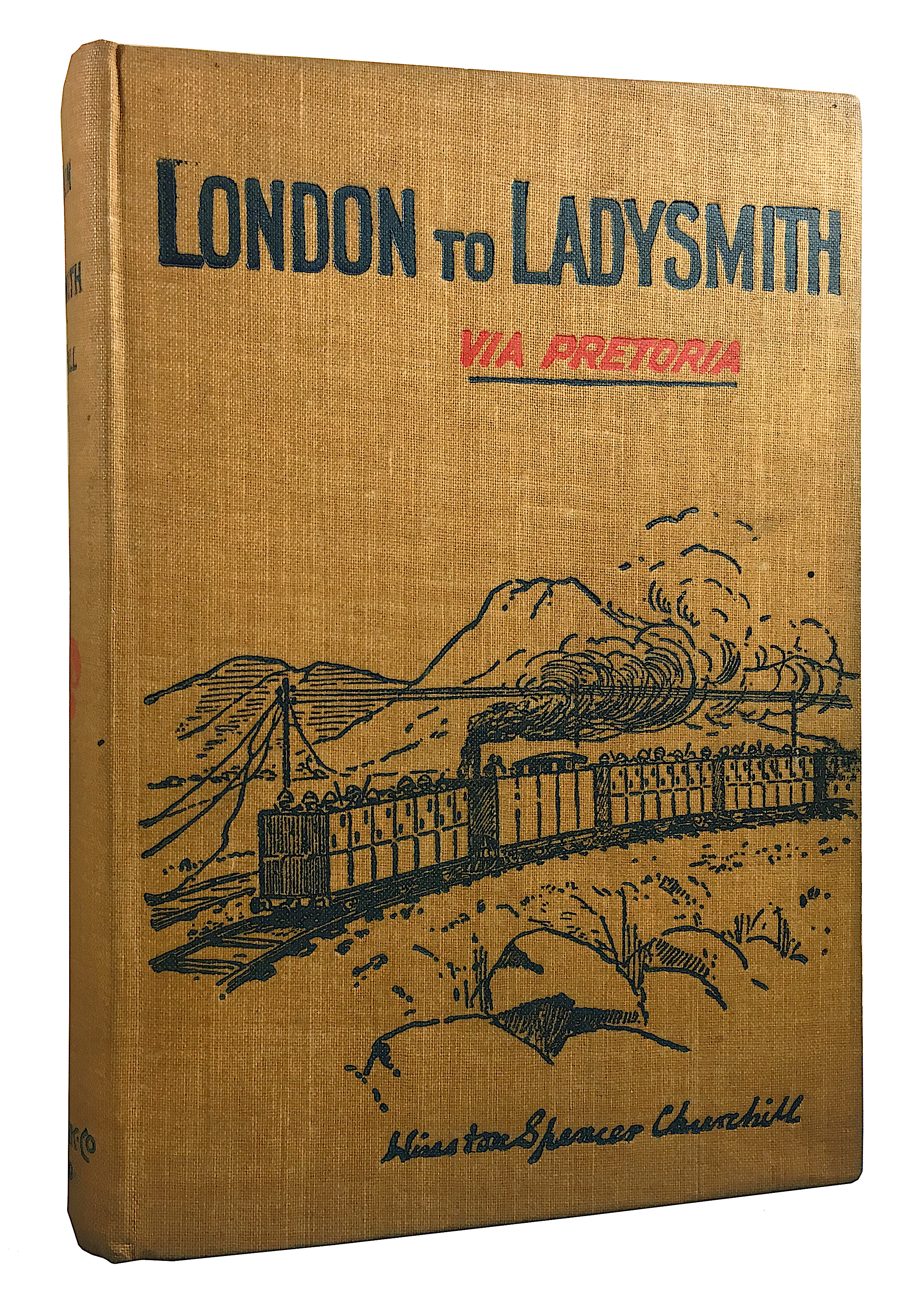 View full screen - View 1 of Lot 13. Winston S. Churchill   London to Ladysmith (via Pretoria). Toronto: Copp, Clark Company, Limited 1900.