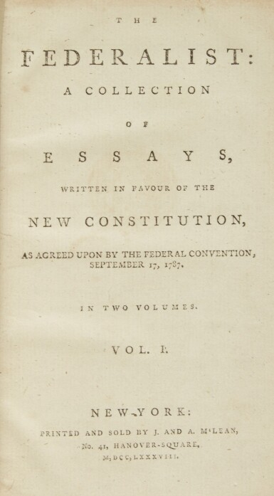 View 2. Thumbnail of Lot 52. HAMILTON, ALEXANDER, JAMES MADISON, AND JOHN JAY | The Federalist: A Collection of Essays. Written in Favour of the New Constitution, as Agreed Upon by the Federal Convention, September 17, 1787. New York: Printed and Sold by J. and A. M'Lean, 1788.