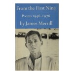 JAMES MERRILL | FROM THE FIRST NINE. POEMS 1946–1976. NEW YORK: ATHENEUM, 1982
