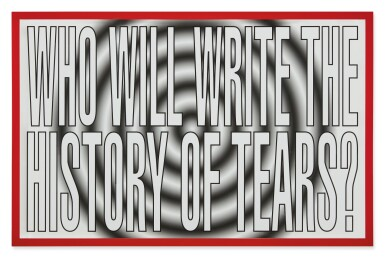 BARBARA KRUGER | UNTITLED (WHO WILL WRITE THE HISTORY OF TEARS?)